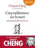 Cheng : Cinq méditations sur la mort autrement dit sur la vie (lu par l'auteur)