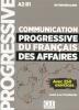 COMMUNICATION progressive du français des affaires : A2-B1, intermédiaire : avec 250 exercices (éd. 2018)