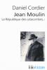 Cordier : Jean Moulin. La République des catacombes T1