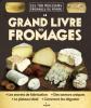 Le grand livre des fromages. Les 750 meilleurs fromages du monde