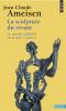 Ameisen : La sculpture du vivant. Le suicide cellulaire ou la mort créatrice