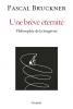 Bruckner : Une brève éternité. Philosophie de la longivité