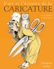 L'art et l'histoire de la CARICATURE (Réédition)