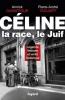 Céline, la race, le Juif. Légende littéraire et vérité historique
