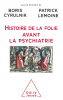 Cyrulnik : Histoires de folies avant la psychiatrie
