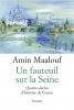 Maalouf : Un fauteuil sur la Seine. Quatre siècles d'histoire de France