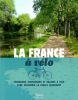La France à vélo - Itinéraires touristiques et balades à vélo pour découvrir la France autrement