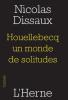 Dissaux : Houellebecq un monde de solitudes