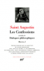 Augustin : Oeuvres tome I : Les confessions - Dialogues philosophiques