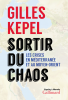 Kepel : Sortir du chaos. Les crises en Méditerranée et au Moyen Orien