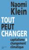 Klein : Tout peut changer. Capitalisme et changement climatique