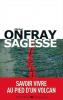 Onfray : Sagesse. Savoir vivre au pied d'un volcan