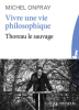 Onfray : Vivre une vie philosophique - Thoreau le sauvage