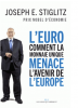 Stiglitz : L'Euro : comment la monnaie unique menace l'avenir de l'Europe