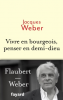 Weber : Vivre en bourgeois, penser en demi-dieu
