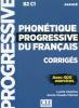 PHONÉTIQUE progressive du français, niveau avancé CORRIGÉS B2-C1, 400 exercices livre et CD MP3