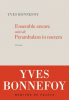 Bonnefoy : Ensemble encore (suivi de) Perambulans in noctem