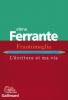 Ferrante : Frantumaglia. L'écriture et ma vie