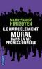 Hirigoyen : Le harcèlement moral dans la vie professionnelle. Démêler le vrai du faux