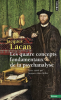 Lacan : Le Séminaire 11 : Livre XI : Les quatre concepts fondamentaux de la psychanalyse 1964