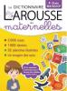 Larousse Dictionnaire des Maternelles 4-6 ans (MS-GS-CP)