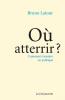 Latour : Où attérrir ? Comment s'orienter en politique