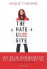Thomas : The hate U give = La haine qu'on donne